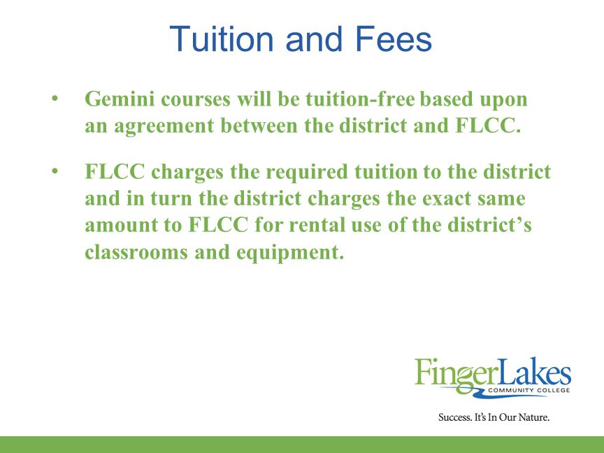 Tuition and Fees Gemini courses will be tuition-free based upon an agreement between the district and FLCC.