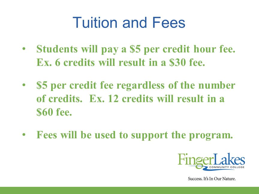 Tuition and Fees Students will pay a $5 per credit hour fee.