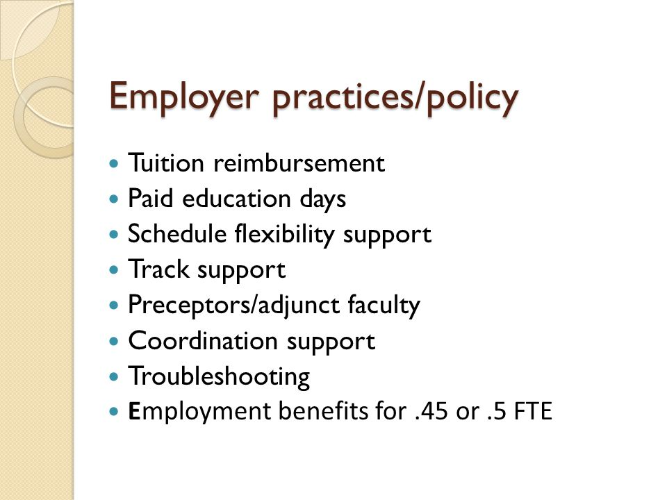 Employer practices/policy Tuition reimbursement Paid education days Schedule flexibility support Track support Preceptors/adjunct faculty Coordination