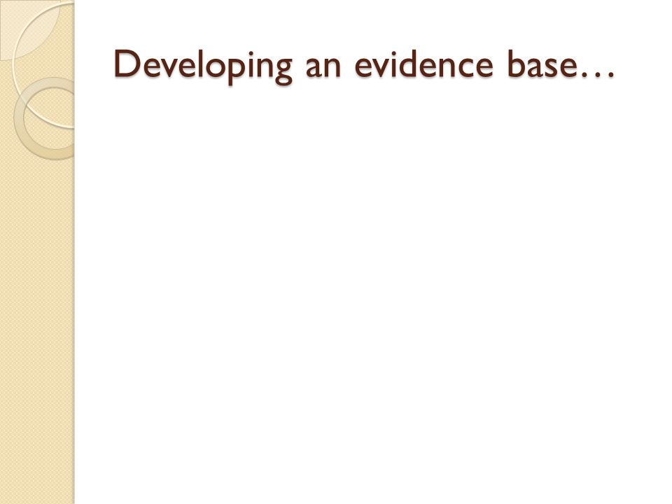 Developing an evidence base…
