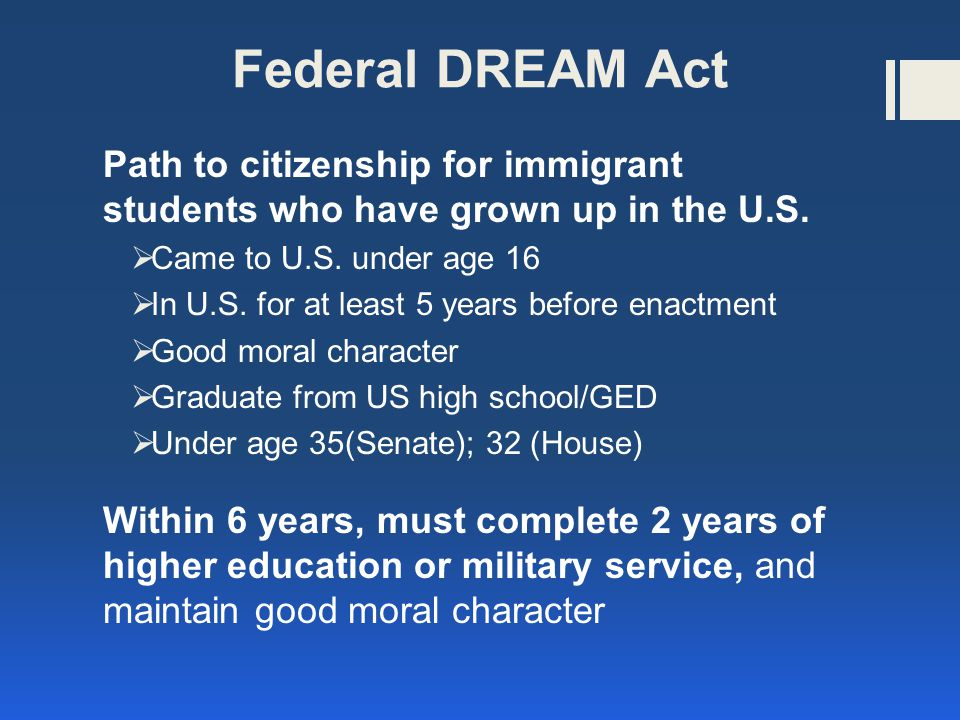 Federal DREAM Act Path to citizenship for immigrant students who have grown up in the U.S.