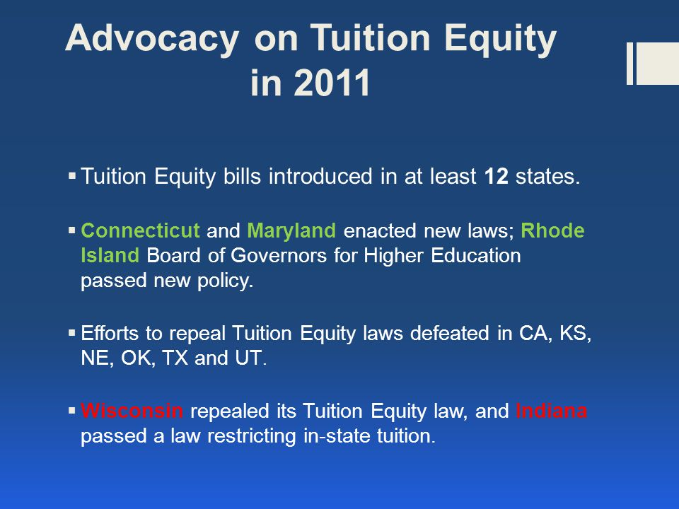 Advocacy on Tuition Equity in 2011  Tuition Equity bills introduced in at least 12 states.