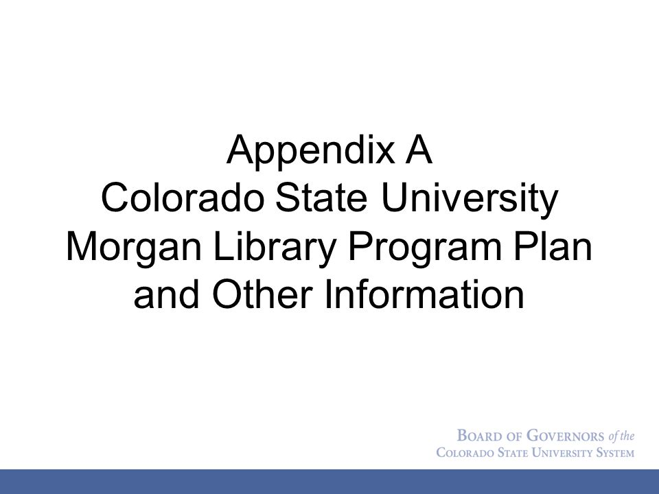 Appendix A Colorado State University Morgan Library Program Plan and Other Information