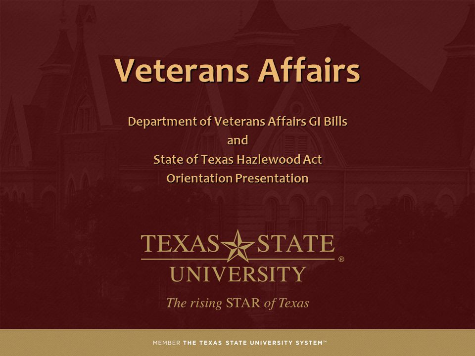 Veterans Affairs Department of Veterans Affairs GI Bills and State of Texas Hazlewood Act Orientation Presentation