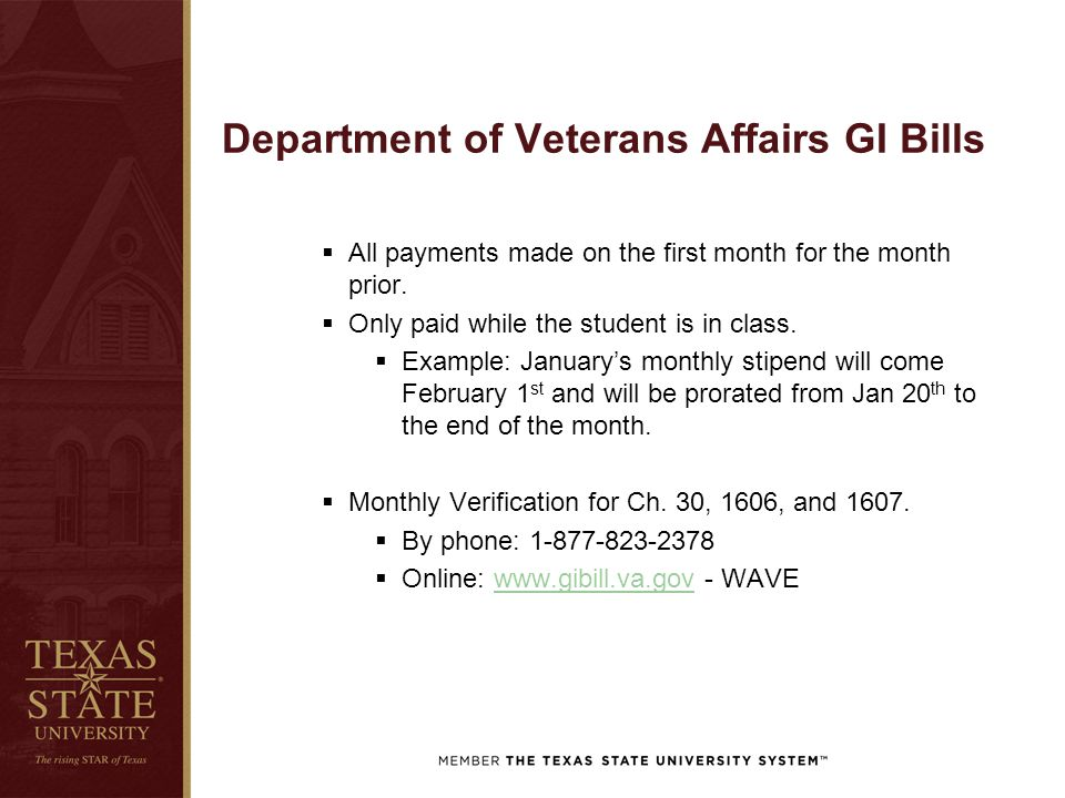 Department of Veterans Affairs GI Bills  All payments made on the first month for the month prior.  Only paid while the student is in class.  Examp