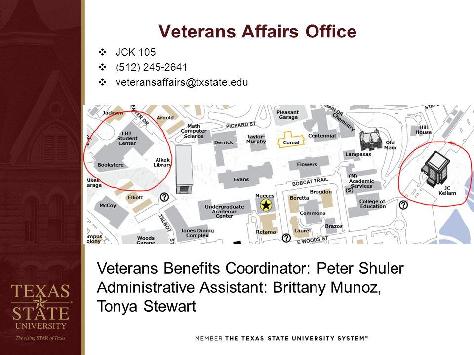 Veterans Affairs Office  JCK 105  (512) 245-2641  veteransaffairs@txstate.edu Veterans Benefits Coordinator: Peter Shuler Administrative Assistant: Brittany Munoz, Tonya Stewart