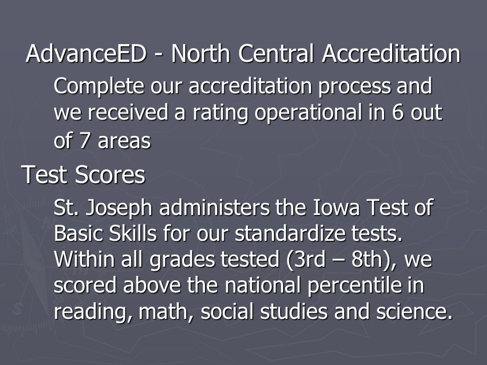 AdvanceED - North Central Accreditation Complete our accreditation process and we received a rating operational in 6 out of 7 areas Test Scores St.