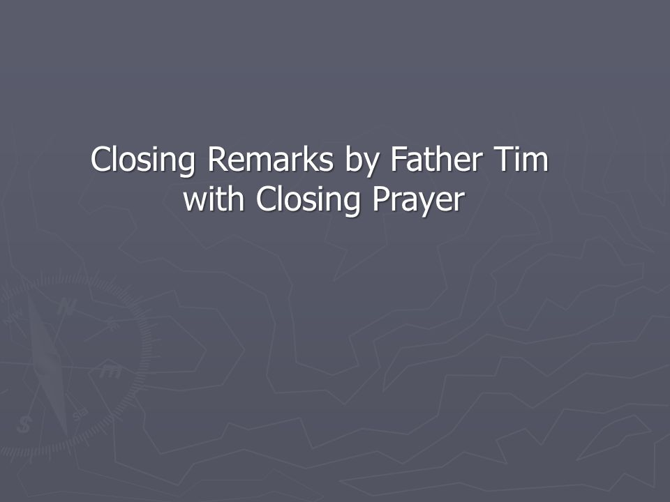 Closing Remarks by Father Tim with Closing Prayer