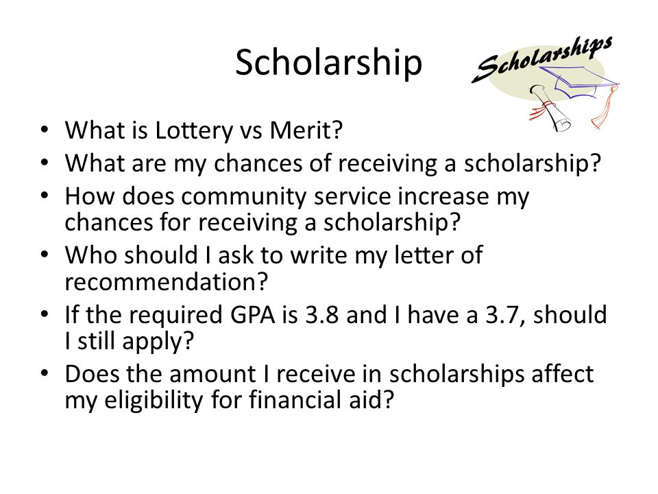 Scholarship What is Lottery vs Merit. What are my chances of receiving a scholarship.