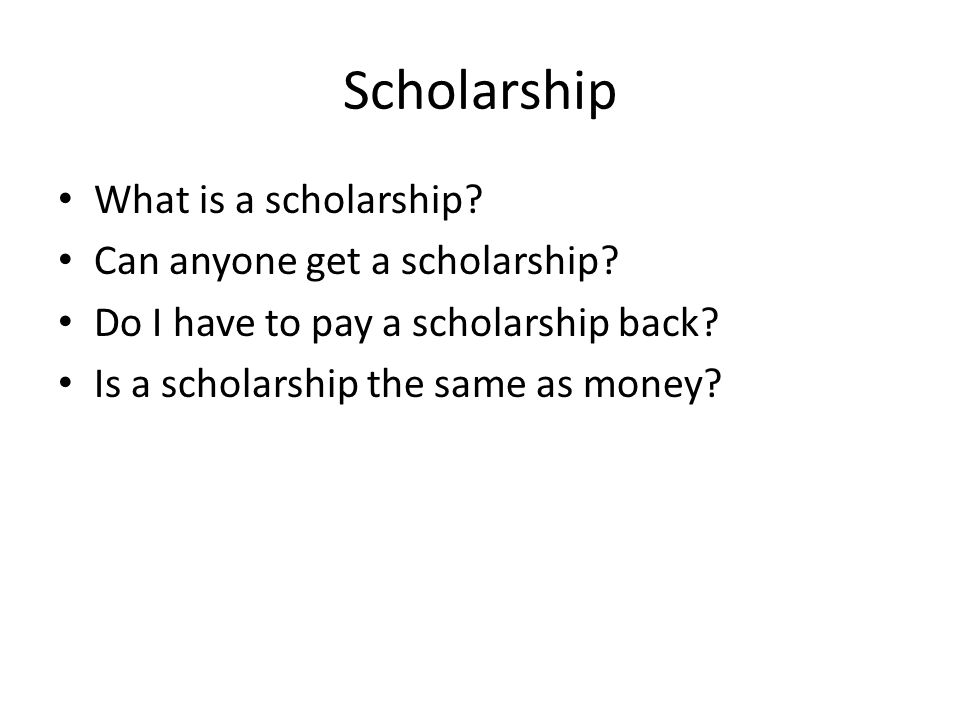 Scholarship What is a scholarship. Can anyone get a scholarship.