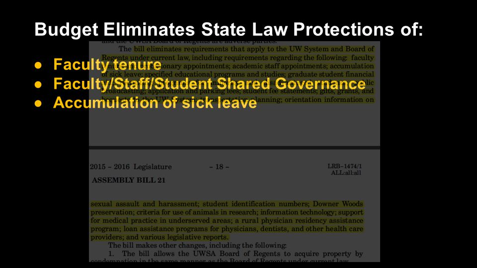Budget Eliminates State Law Protections of: ●Faculty tenure ●Faculty/Staff/Student Shared Governance ●Accumulation of sick leave
