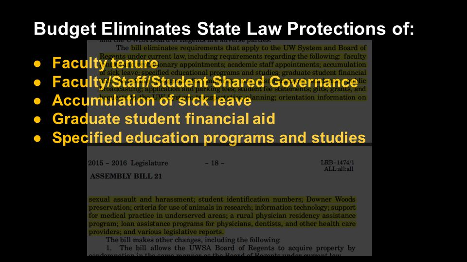 Budget Eliminates State Law Protections of: ●Faculty tenure ●Faculty/Staff/Student Shared Governance ●Accumulation of sick leave ●Graduate student financial aid ●Specified education programs and studies