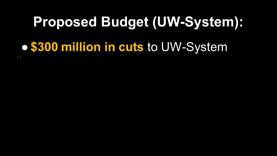 $300 million in cuts to UW-System: ●$150 million annual cuts in 2015 and 2016 o Equivalent to the entire operating budget of UW-Green Bay ●Base funding will drop further in 2017.