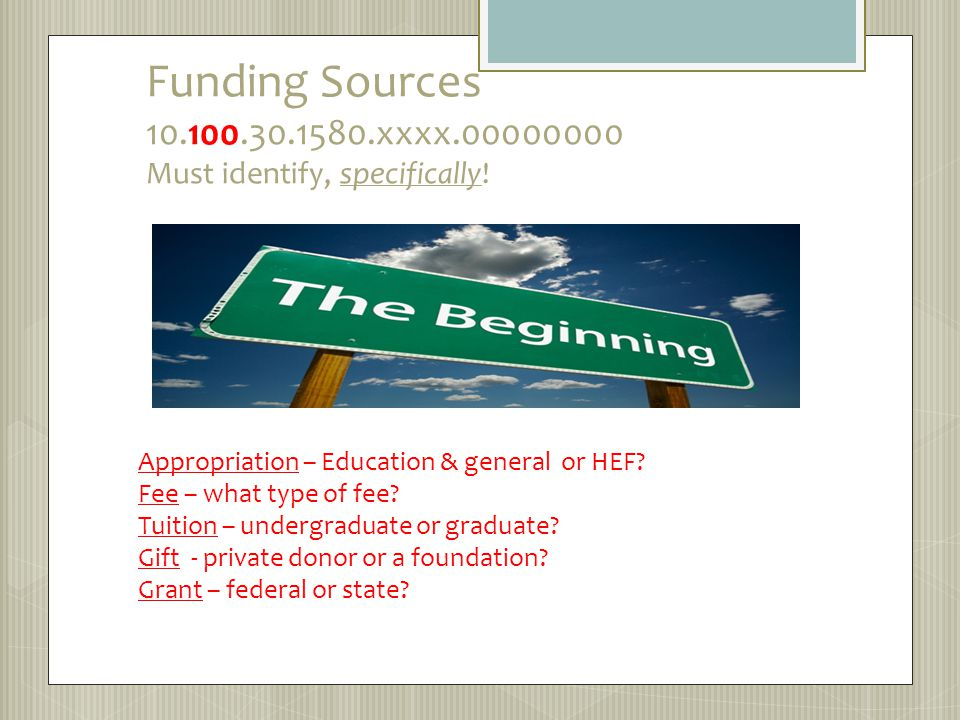 HEF Funds – Higher Education Funds Must be used for: Acquiring land Major repair of buildings Acquisition of capital equipment Library books and materials May not be used for student housing, intercollegiate athletics or auxiliary enterprises.
