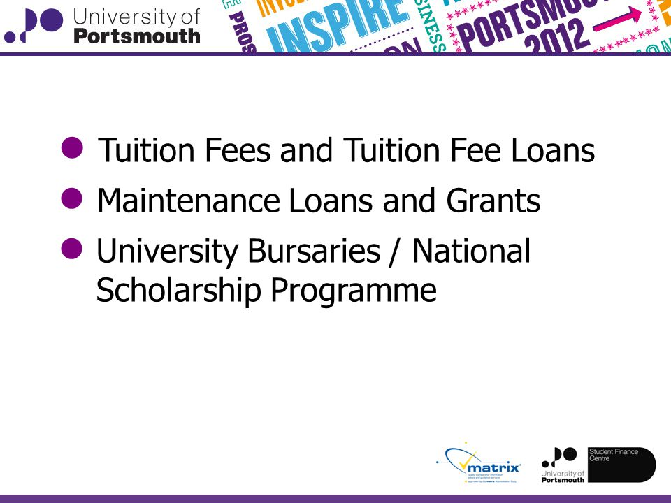 ● Tuition Fees and Tuition Fee Loans ● Maintenance Loans and Grants ● University Bursaries / National Scholarship Programme
