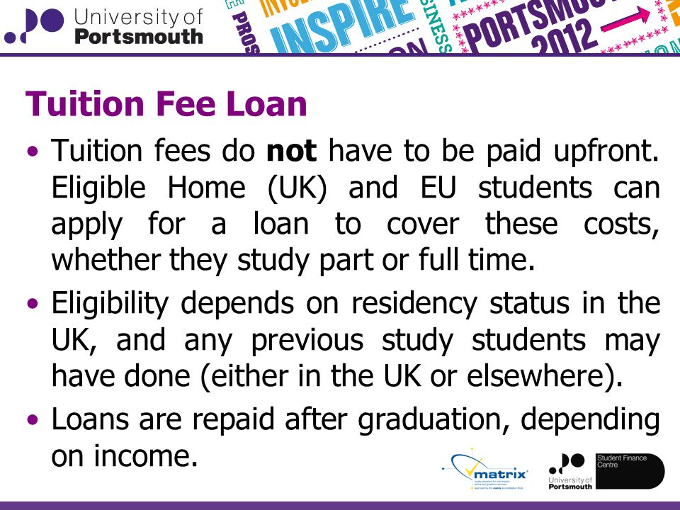 Tuition Fee Loan Tuition fees do not have to be paid upfront.