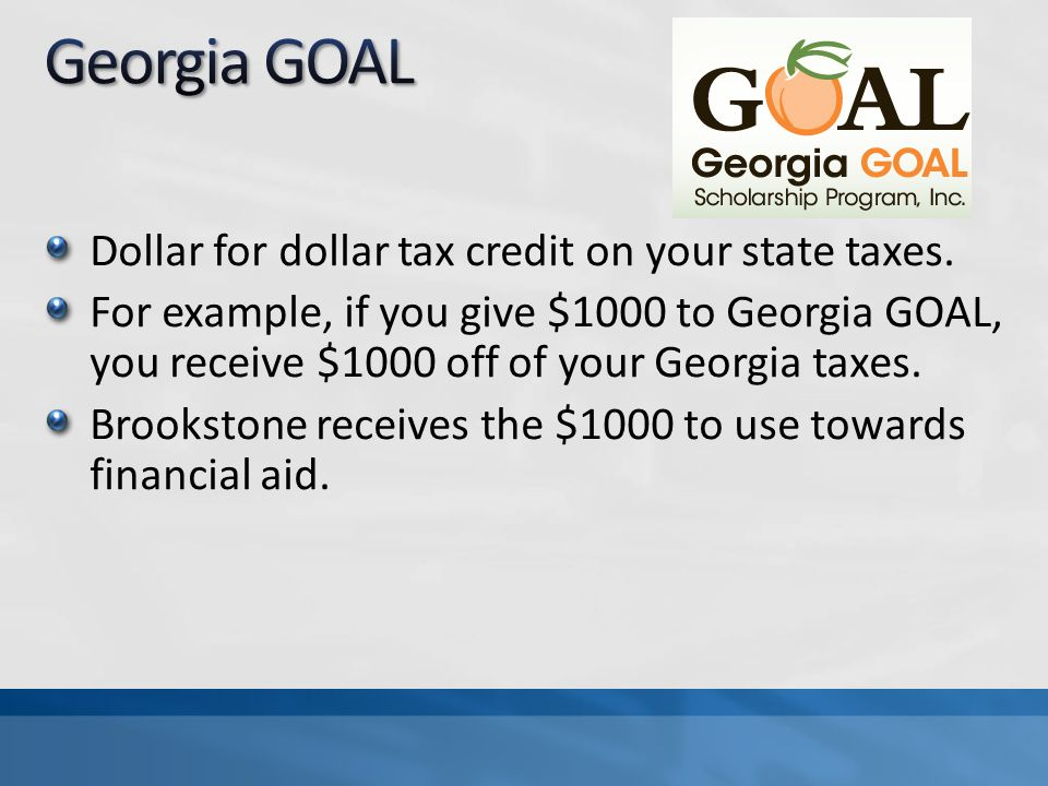 Dollar for dollar tax credit on your state taxes.