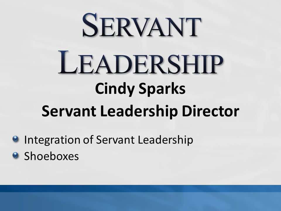 Cindy Sparks Servant Leadership Director Integration of Servant Leadership Shoeboxes