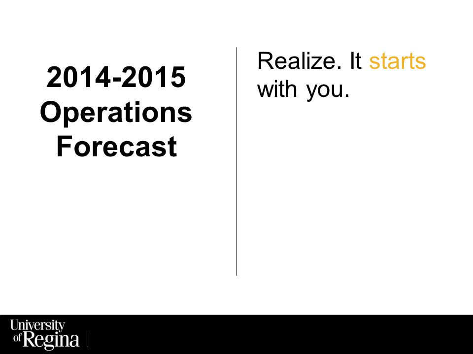 Realize. It starts with you. 2014-2015 Operations Forecast