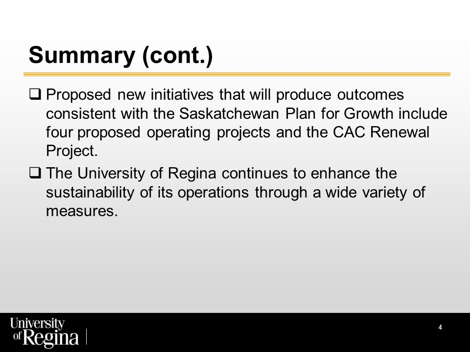 Summary (cont.)  Proposed new initiatives that will produce outcomes consistent with the Saskatchewan Plan for Growth include four proposed operating projects and the CAC Renewal Project.