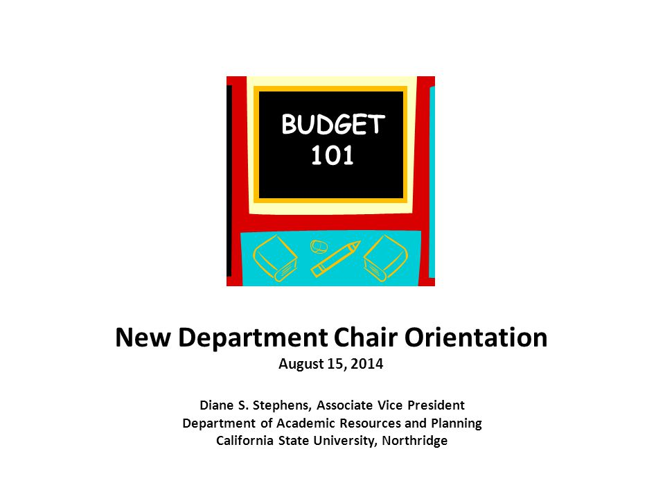 New Department Chair Orientation August 15, 2014 Diane S. Stephens, Associate Vice President Department of Academic Resources and Planning California