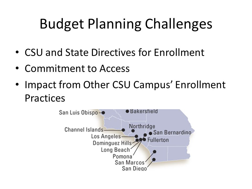 Budget Planning Challenges CSU and State Directives for Enrollment Commitment to Access Impact from Other CSU Campus' Enrollment Practices