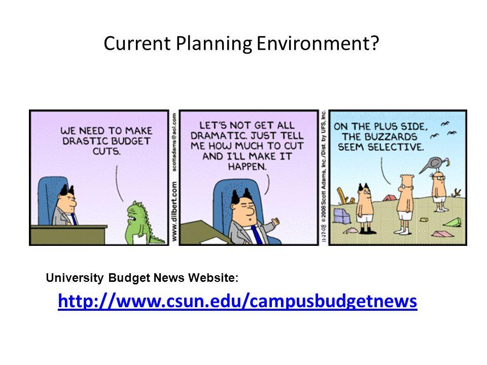 Current Planning Environment? http://www.csun.edu/campusbudgetnews University Budget News Website: