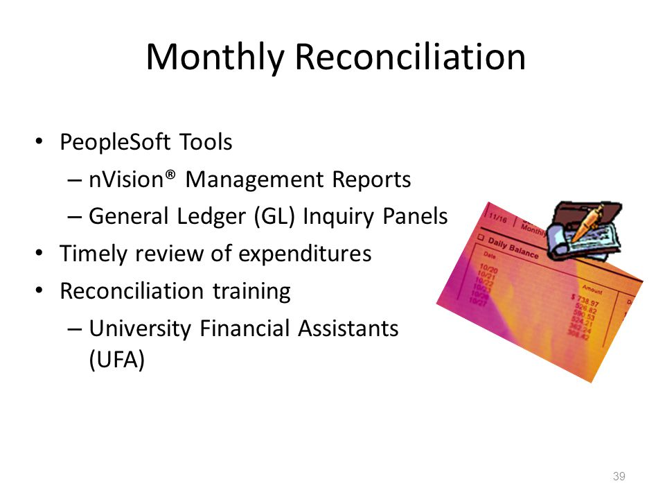 Monthly Reconciliation PeopleSoft Tools – nVision® Management Reports – General Ledger (GL) Inquiry Panels Timely review of expenditures Reconciliatio