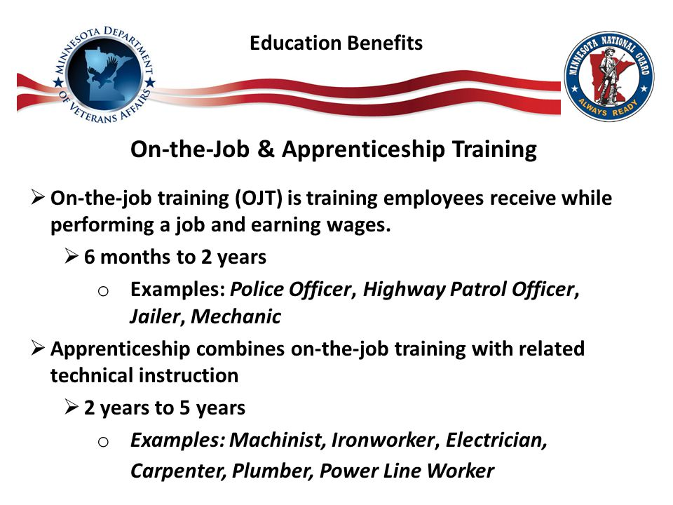 On-the-Job & Apprenticeship Training  On-the-job training (OJT) is training employees receive while performing a job and earning wages.