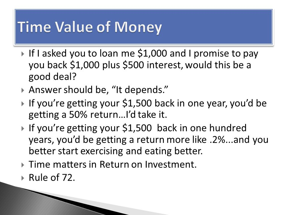  If I asked you to loan me $1,000 and I promise to pay you back $1,000 plus $500 interest, would this be a good deal.