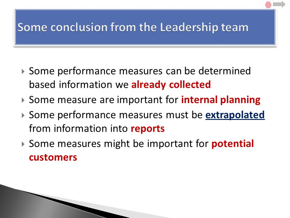  Some performance measures can be determined based information we already collected  Some measure are important for internal planning  Some performance measures must be extrapolated from information into reports  Some measures might be important for potential customers