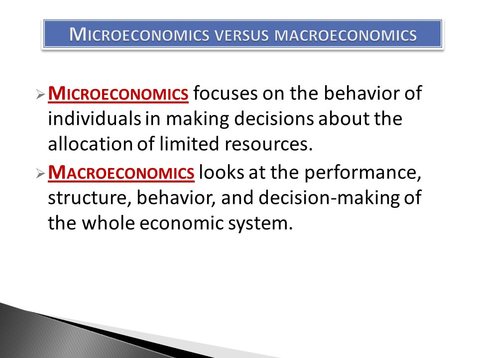  M ICROECONOMICS focuses on the behavior of individuals in making decisions about the allocation of limited resources.