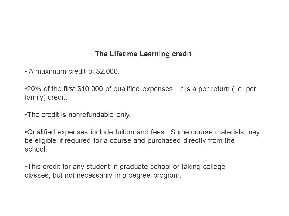 The Lifetime Learning credit A maximum credit of $2,000.