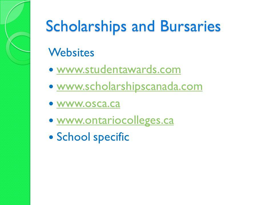 Scholarships and Bursaries Websites www.studentawards.com www.scholarshipscanada.com www.osca.ca www.ontariocolleges.ca School specific