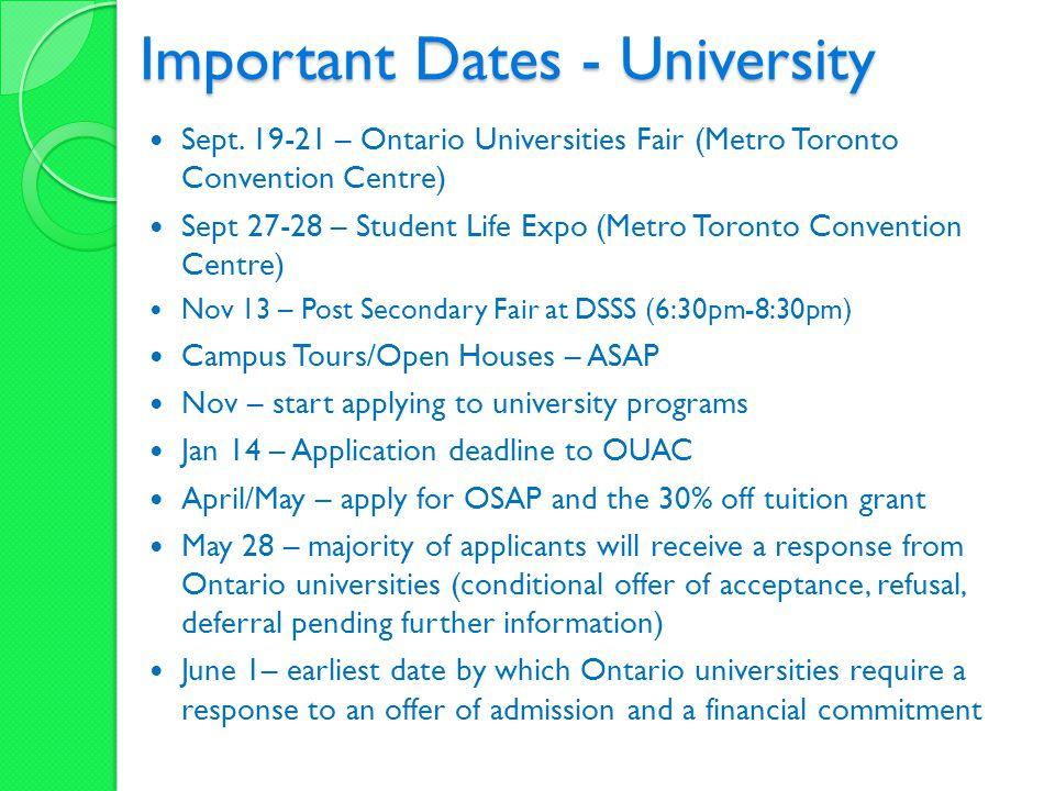 Important Dates - University Sept. 19-21 – Ontario Universities Fair (Metro Toronto Convention Centre) Sept 27-28 – Student Life Expo (Metro Toronto C