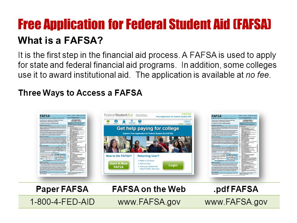 It is the first step in the financial aid process. A FAFSA is used to apply for state and federal financial aid programs. In addition, some colleges u