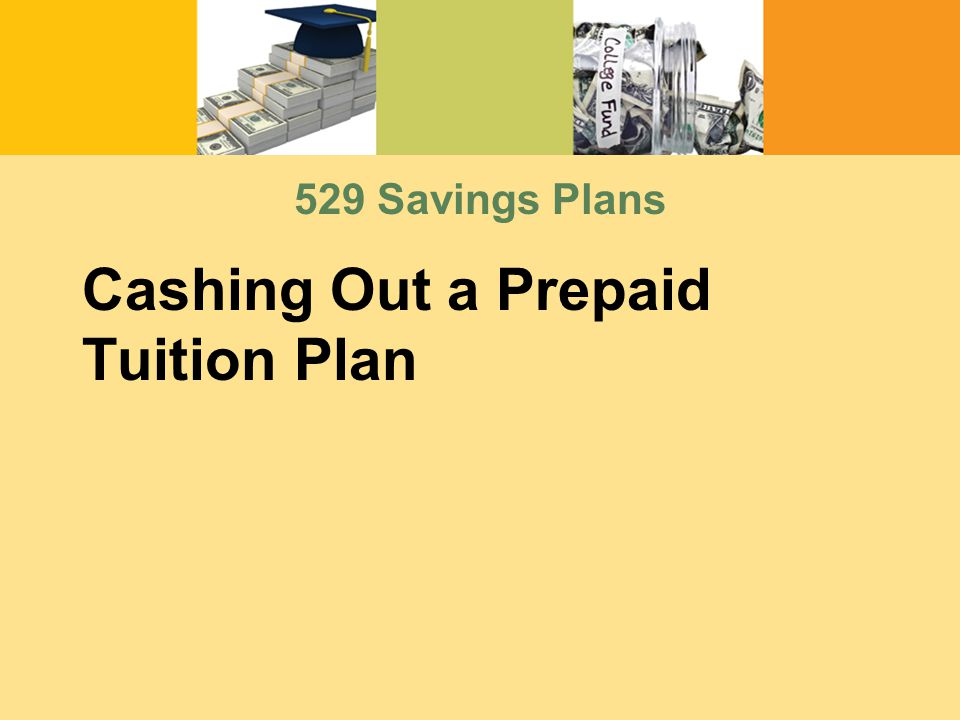 Cashing Out a Prepaid Tuition Plan 529 Savings Plans