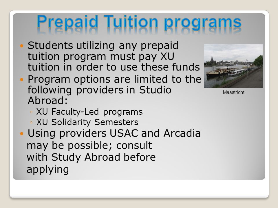 Students utilizing any prepaid tuition program must pay XU tuition in order to use these funds Program options are limited to the following providers