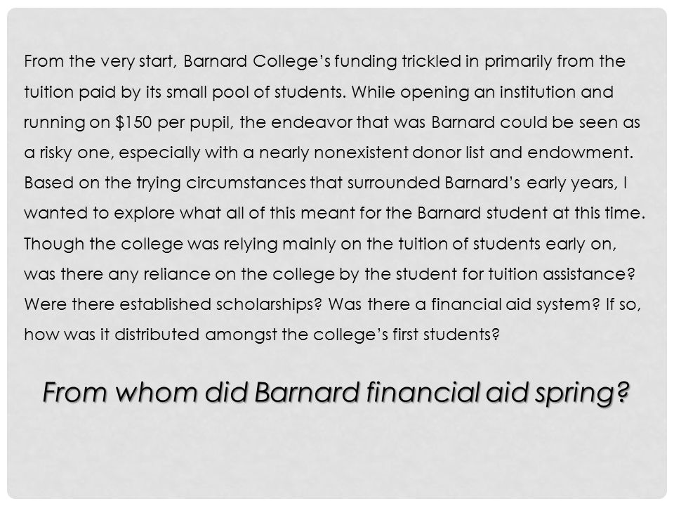 From the very start, Barnard College's funding trickled in primarily from the tuition paid by its small pool of students.