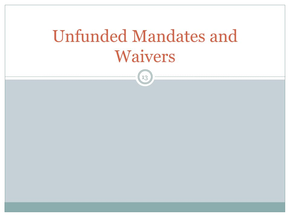 Unfunded Mandates and Waivers 13