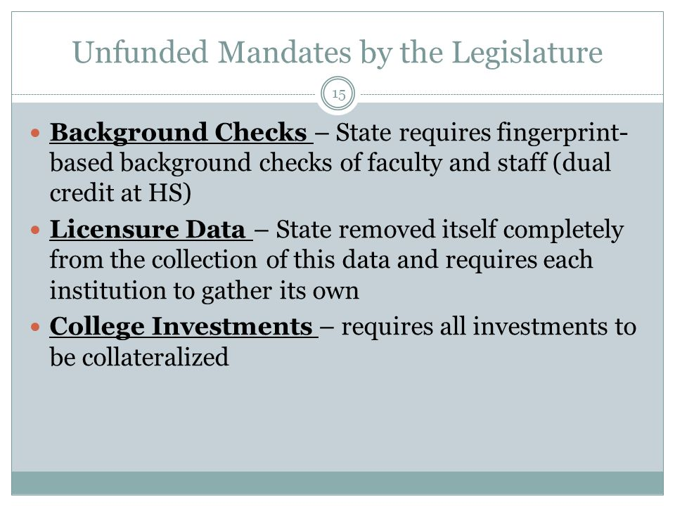 Unfunded Mandates by the Legislature Background Checks – State requires fingerprint- based background checks of faculty and staff (dual credit at HS)