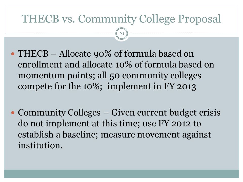 THECB vs. Community College Proposal THECB – Allocate 90% of formula based on enrollment and allocate 10% of formula based on momentum points; all 50