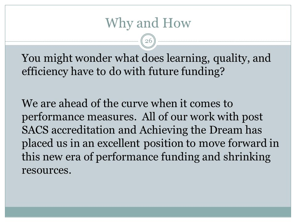 Why and How You might wonder what does learning, quality, and efficiency have to do with future funding? We are ahead of the curve when it comes to pe