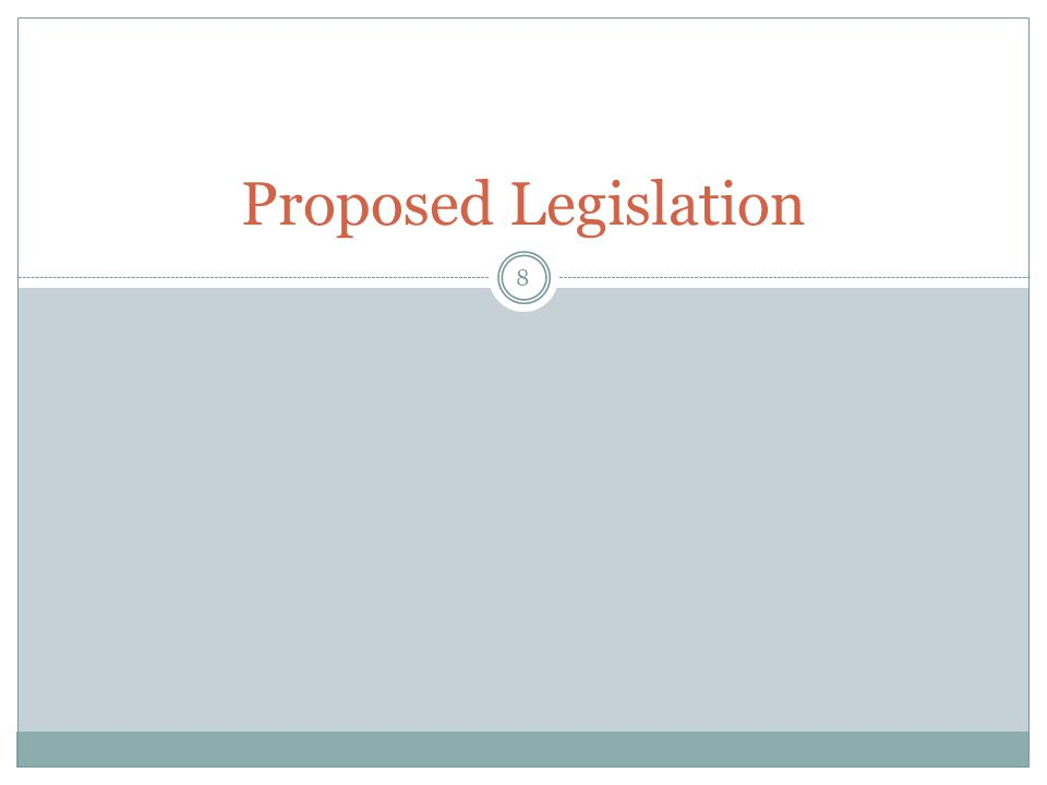 Proposed Legislation 8