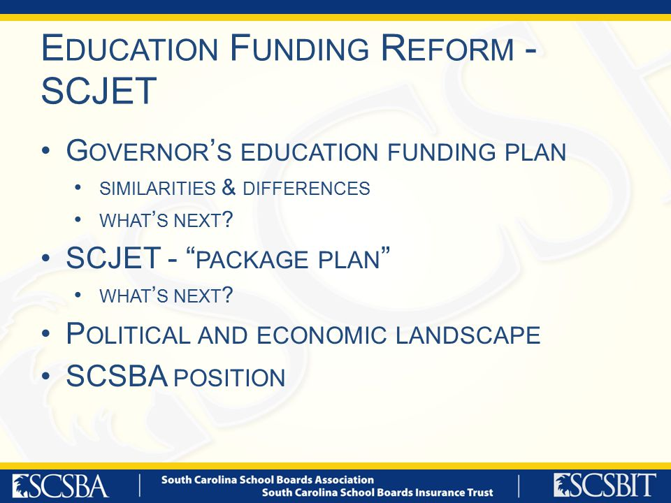 E DUCATION F UNDING R EFORM - SCJET G OVERNOR ' S EDUCATION FUNDING PLAN SIMILARITIES & DIFFERENCES WHAT ' S NEXT .