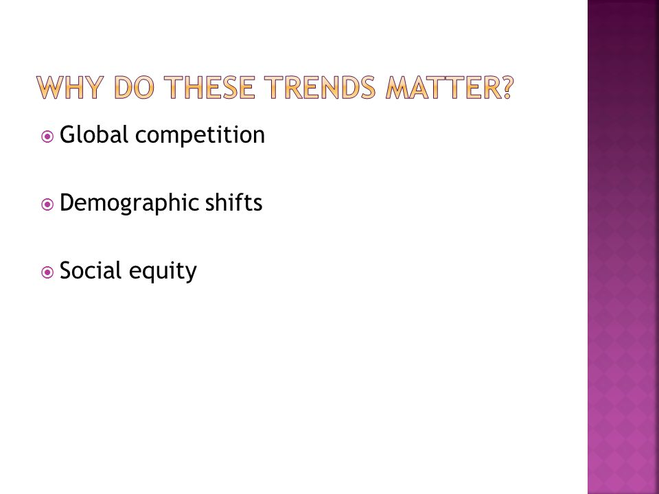  Global competition  Demographic shifts  Social equity