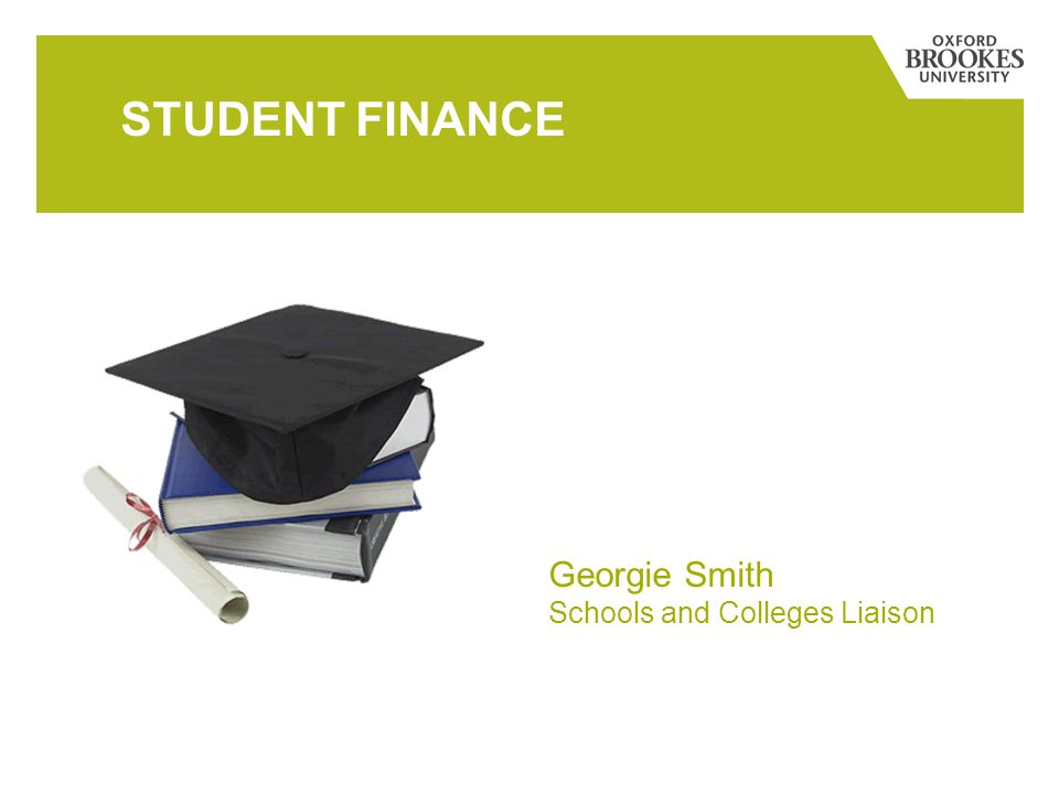 STUDENT FINANCE Georgie Smith Schools and Colleges Liaison