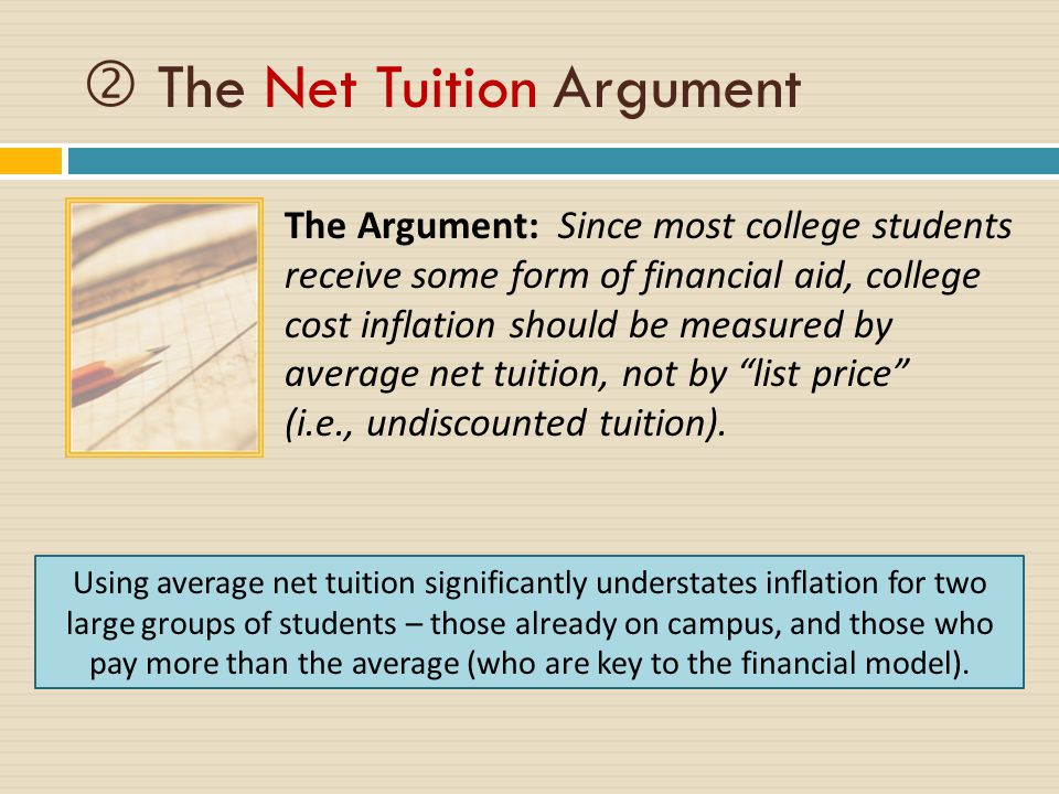 The Argument: Since most college students receive some form of financial aid, college cost inflation should be measured by average net tuition, not by list price (i.e., undiscounted tuition).