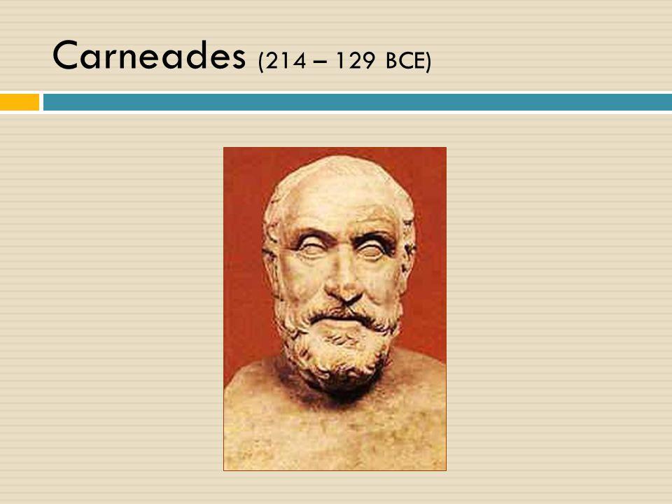 Carneades (214 – 129 BCE)