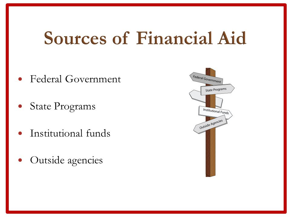 Federal Government State Programs Institutional funds Outside agencies